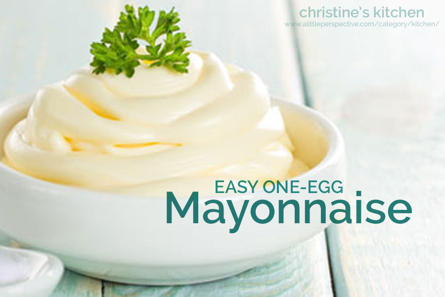 easy one-egg mayonnaise | christine's kitchen at a little perspective