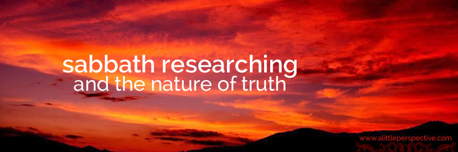 sabbath researching and the nature of truth | christine's bible study at a little perspective