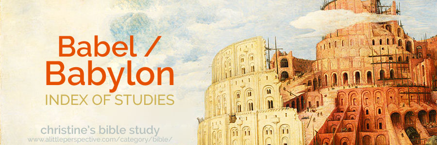 babel / babylon index of studies | christine's bible study at a little perspective