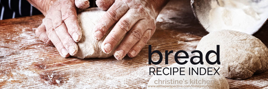 bread recipe index | christine's kitchen at a little perspective