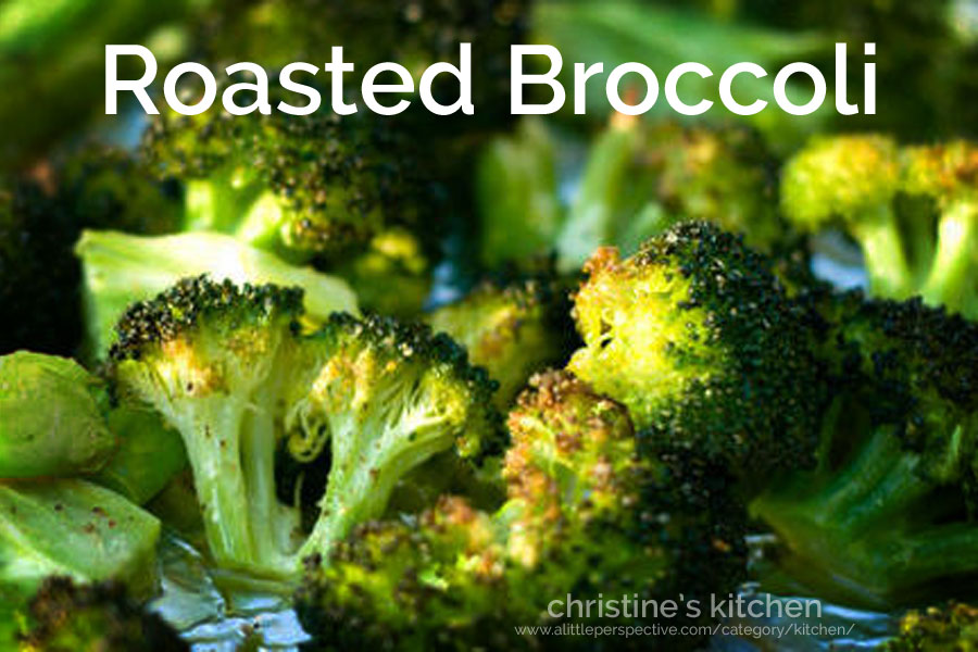 roasted broccoli | christine's kitchen at a little perspective